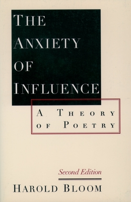 The Anxiety of Influence: A Theory of Poetry, 2nd Edition Cover Image