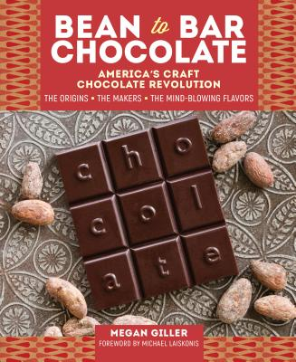 Bean-to-Bar Chocolate: America's Craft Chocolate Revolution: The Origins, the Makers, and the Mind-Blowing Flavors Cover Image