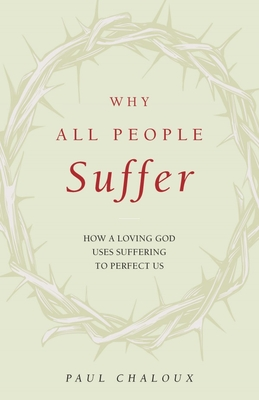 Why All People Suffer: How a Loving God Uses Suffering to Perfect Us Cover Image
