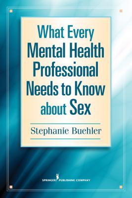What Every Mental Health Professional Needs to Know about Sex Cover Image