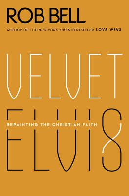 Velvet Elvis: Repainting the Christian Faith Cover Image