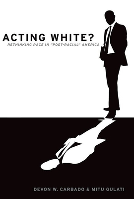 Acting White?: Rethinking Race in Post-Racial America Cover Image