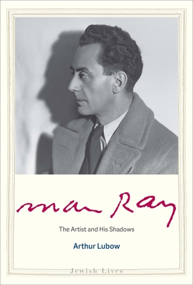 Man Ray: The Artist and His Shadows (Jewish Lives) cover