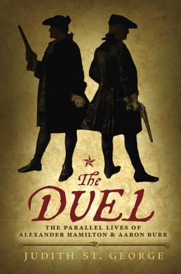 The Duel: The Parallel Lives of Alexander Hamilton and Aaron Burr Cover Image
