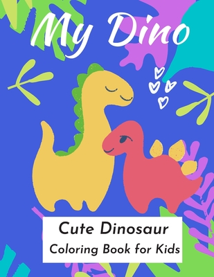 My Dino: Cute Dinosaur Coloring Book for Kids 2-4, 3-5 and 5-7 years old Cover Image