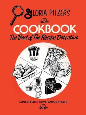 Gloria Pitzer's Cookbook - The Best of the Recipe Detective: Famous Foods From Famous Places Cover Image