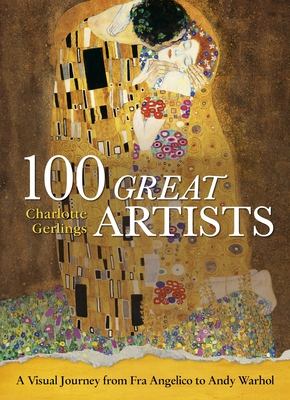 100 Great Artists: A Visual Journey from Fra Angelico to Andy Warhol Cover Image