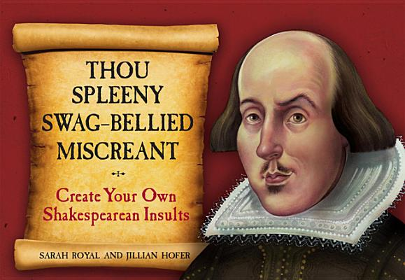 Thou Spleeny Swag-Bellied Miscreant: Create Your Own Shakespearean Insults Cover Image