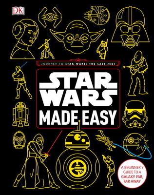 Star Wars Made Easy: A Beginner's Guide to a Galaxy Far, Far Away Cover Image