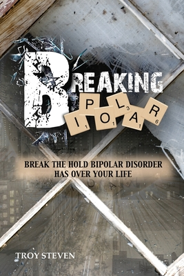 Breaking Bipolar: Break The Hold Bipolar Disorder Has Over Your Life Cover Image
