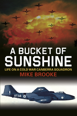 A Bucket of Sunshine: Life on a Cold War Canberra Squadron Cover Image