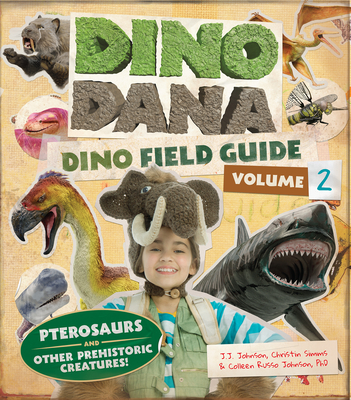 Dino Dana: Dino Field Guide: Pterosaurs and Other Prehistoric Creatures! (Dinosaurs for Kids, Science Book for Kids, Fossils, Prehistoric) Cover Image