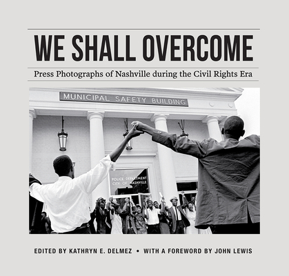 We Shall Overcome: Press Photographs of Nashville During the Civil Rights Era Cover Image