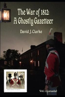 The War of 1812: A Ghostly Gazetteer: Vol. 1 (Canada) Cover Image