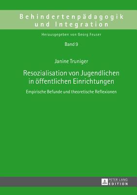 Resozialisation Von Jugendlichen in Öffentlichen Einrichtungen: Empirische Befunde Und Theoretische Reflexionen Cover Image