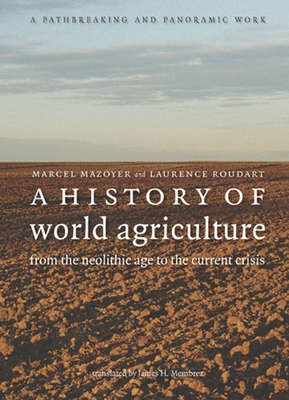 A History of World Agriculture: From the Neolithic Age to the Current Crisis Cover Image