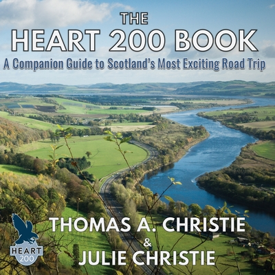The Heart 200 Book: A Companion Guide to Scotland's Most Exciting Road Trip Cover Image