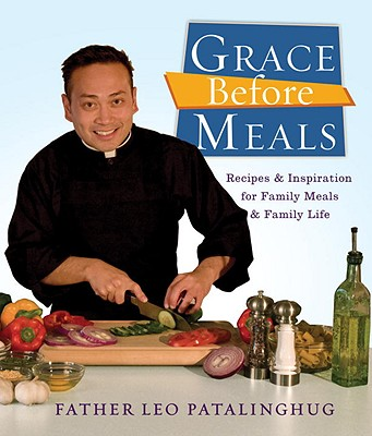Grace Before Meals: Recipes and Inspiration for Family Meals and Family Life Cover Image