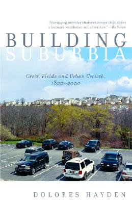 Building Suburbia: Green Fields and Urban Growth, 1820-2000 Cover Image