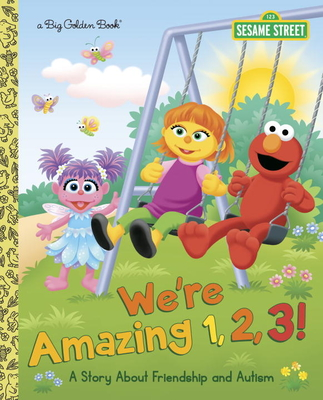We're Amazing 1,2,3! A Story About Friendship and Autism (Sesame Street) (Big Golden Book) Cover Image