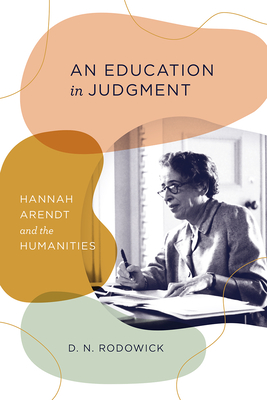 An Education in Judgment: Hannah Arendt and the Humanities Cover Image