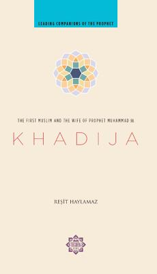 Khadija: The First Muslim and the Wife of the Prophet Muhammad Cover Image