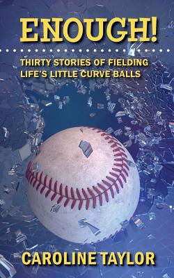Cover for Enough! Thirty Stories of Fielding Life's Little Curve Balls