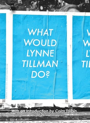 What Would Lynne Tillman Do? Cover Image