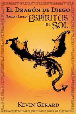 El Dragon de Diego, Primer Libro: Espiritus del Sol Cover Image