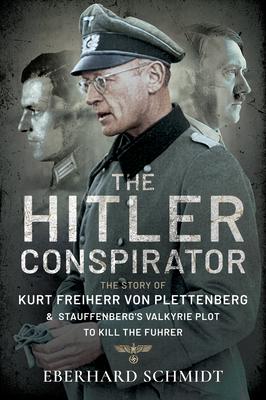 The Hitler Conspirator: The Story of Kurt Freiherr Von Plettenberg and Stauffenberg's Valkyrie Plot to Kill the Fuhrer Cover Image