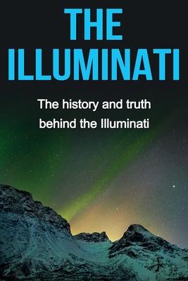 The Illuminati: The history and truth behind the Illuminati Cover Image
