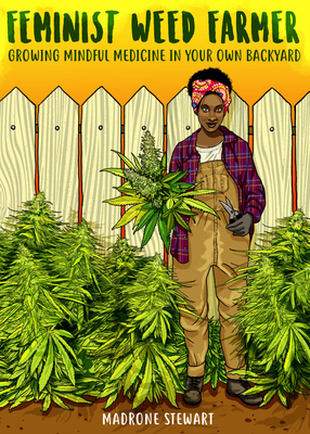Feminist Weed Farmer: Growing Mindful Medicine in Your Own Backyard Cover Image