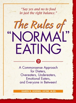 The Rules of Normal Eating: A Commonsense Approach for Dieters, Overeaters, Undereaters, Emotional Eaters, and Everyone in Between! (Learn Every Day) Cover Image