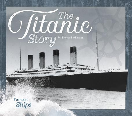 The Titanic Story (Famous Ships) Cover Image