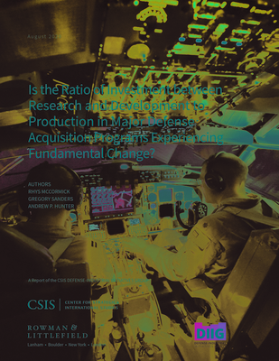 Is the Ratio of Investment Between Research and Development to Production in Major Defense Acquisition Programs Experiencing Fundamental Change? (CSIS Reports) Cover Image