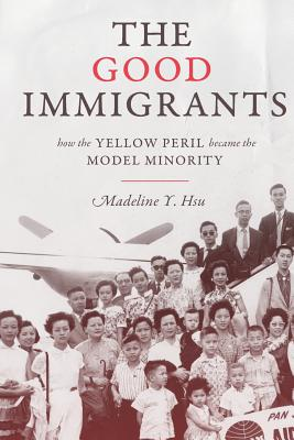 The Good Immigrants: How the Yellow Peril Became the Model Minority (Politics and Society in Modern America #114) Cover Image