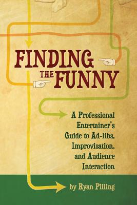 Finding the Funny: A Professional Entertainer's Guide to Improvisation, Ad-Libs, and Audience Interaction Cover Image