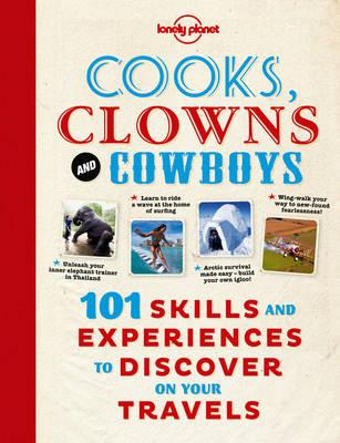 Cooks, Clowns and Cowboys: 101 Skills & Experiences to Discover on Your Travels Cover Image