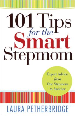 101 Tips for the Smart Stepmom: Expert Advice from One Stepmom to Another Cover Image