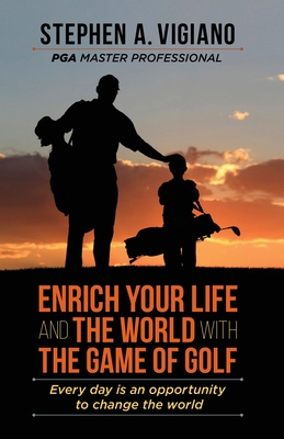 Cover for Enrich Your Life and the World with the Game of Golf