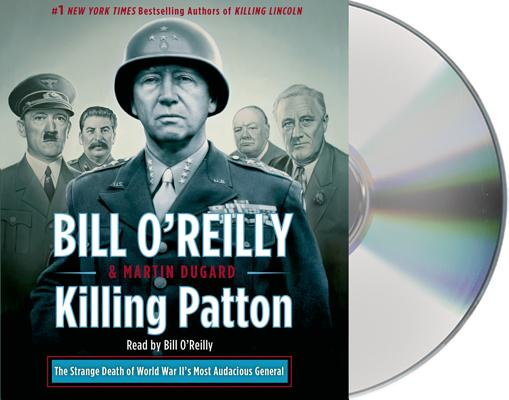 Killing Patton: The Strange Death of World War II's Most Audacious General (Bill O'Reilly's Killing Series) Cover Image