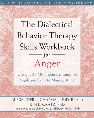 The Dialectical Behavior Therapy Skills Workbook for Anger: Using DBT Mindfulness and Emotion Regulation Skills to Manage Anger Cover Image