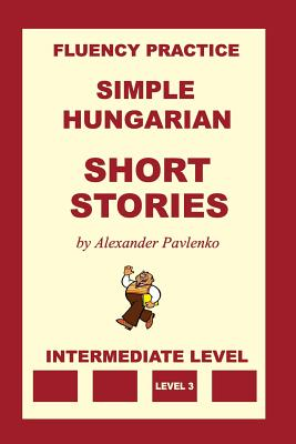Simple Hungarian, Short Stories, Intermediate Level Cover Image
