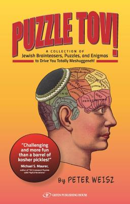 Puzzle Tov!: A Kosher Collection of Jewish Brainteasers, Puzzles, and Enigmas to Drive You Totally Mesghugenneh! Cover Image