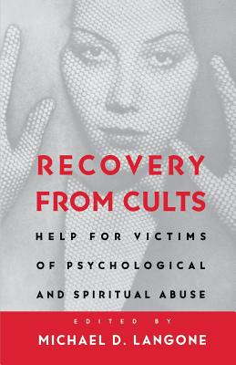 Recovery from Cults: Help for Victims of Psychological and Spiritual Abuse Cover Image