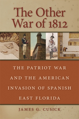 The Other War of 1812: The Patriot War and the American Invasion of Spanish East Florida Cover Image