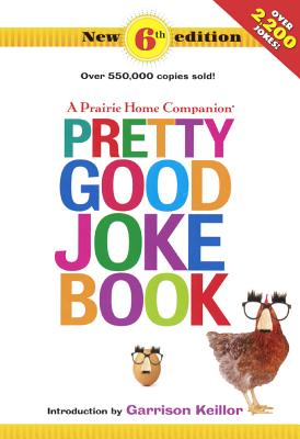 A Prairie Home Companion Pretty Good Joke Book: 6th Edition Cover Image