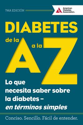Diabetes de la A A La Z (Diabetes A to Z): Lo Que Necesita Saber Sobre La Diabetes a En Terminos Simples (What You Need to Know about Diabetes a Simpl Cover Image