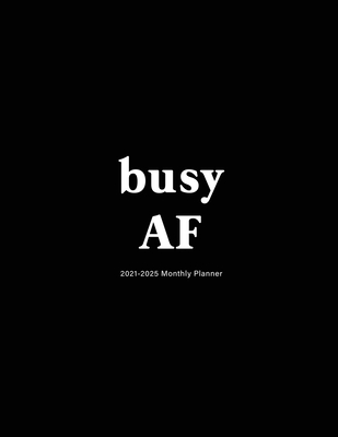 Busy AF: 2021-2025 Monthly Planner: Large Five Year Planner with Black Cover Cover Image