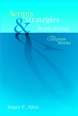 Scripts & Strategies in Hypnotherapy: The Complete Works Cover Image